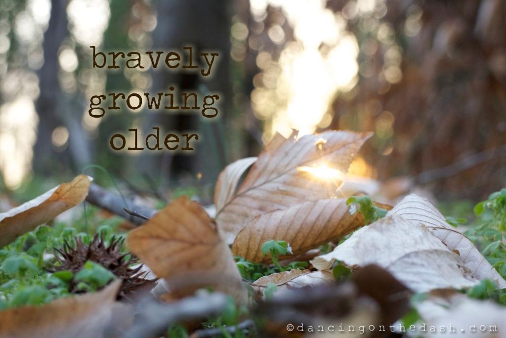bravely growing older